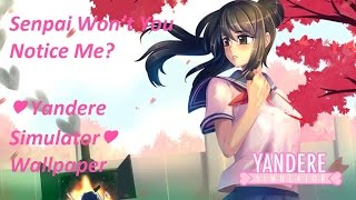 Senpai Won't You Notice Me? - Yandere Simulator wallpaper
