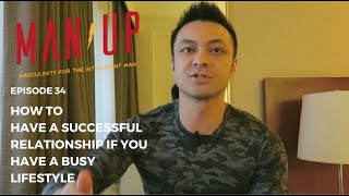 How To Have A Successful Relationship If You Have A Busy Lifestyle - The Man Up Show, Ep. 34