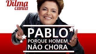 Dilma canta – Porque homem não chora