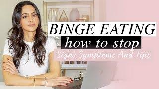 Binge Eating: Signs, Symptoms & Tips - How To Stop Binge Eating