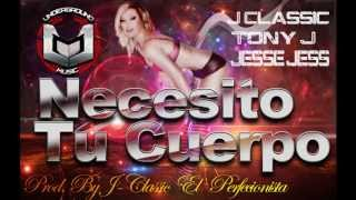 Necesito tu Cuerpo - J-Classic Ft Jesse &Tony J (Prod. By J-Classic El Perfeccionista)
