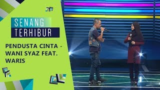 Pendusta Cinta - Wani Syaz feat. WARIS | Senang Terhibur (2019)