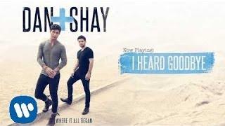 Dan + Shay - I Heard Goodbye (Official Audio)