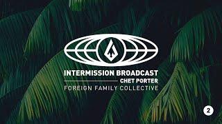Chet Porter | Intermission Broadcast Mix 002