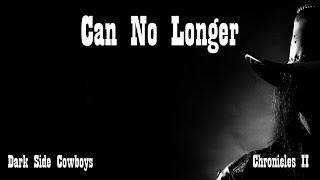 Dark Side Cowboys - Chronicles II - Can No Longer