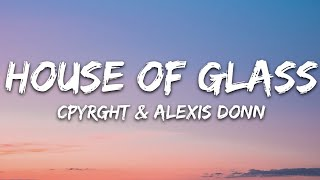 CPYRGHT & Alexis Donn - House of Glass (Lyrics) [7clouds Release]