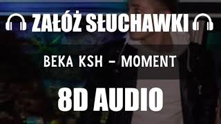 BEKA KSH   MOMENT (8D Music)