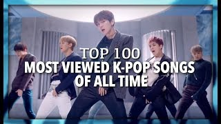 [TOP 100] MOST VIEWED K-POP SONGS OF ALL TIME • MARCH 2019
