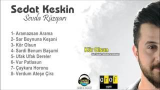 Sedat KESKİN - Kör Olsun [Sevda Rüzgarı - 2017]