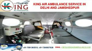 Get Sovereign Shifting by King Air Ambulance in Delhi and Jamshedpur