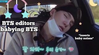 Bts Editors Treating Bts Like Babies