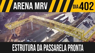 ARENA MRV   1/8 ESTRUTURA DA PASSARELA FICOU PRONTA   27/05/2021