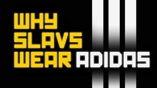 Why Slavs wear Adidas