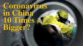 Coronavirus Outbreak in China 10 Times Bigger Than Reported?