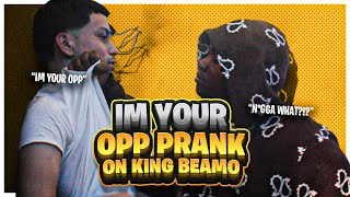 IM YOUR OPP PRANK ON KING BEAMO!!! *GONE WRONG*
