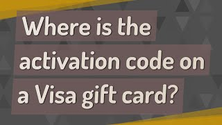 Where is the activation code on a Visa gift card?