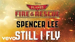 """Spencer Lee - Still I Fly (from """"Planes: Fire & Rescue"""") (Audio)"""