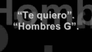 Hombres G   Te Quiero (con La Letra)