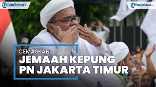 Rizieq Shihab Cemaskan Pengadilan Negeri Jakarta Timur Dikepung Massa Simpatisannya