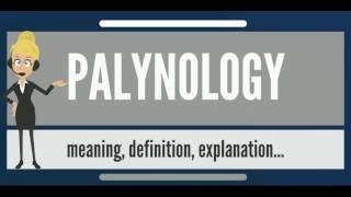 What is PALYNOLOGY? What does PALYNOLOGY mean? PALYNOLOGY meaning, definition & explanation