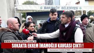 SOKAKTA EKREM İMAMOĞLU KAVGASI ÇIKTI ! (İSTANBUL- BAKIRKÖY)