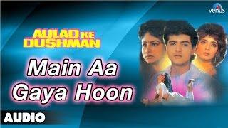 Aulad Ke Dushman : Main Aa Gaya Hoon Full Audio Song