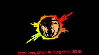 BSW YAAY Dihen Bootleg Remix 2019