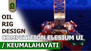 OIL RIG DESIGN COMPETITION | ELESIUM UI 2016