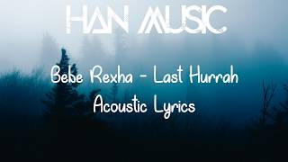 Bebe Rexha   Last Hurrah   Acoustic (Lyrics)