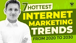 7 Hottest Internet Marketing Trends from 2020 to 2030
