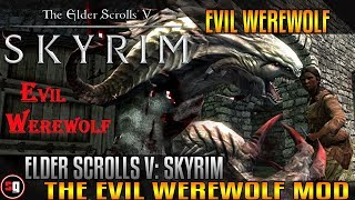 Skyrim Transformation Mod - Evil Werewolf Transformation