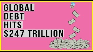 Global Debt Hits $247 Trillion! Who Will Owe Central Banks the Interest On This MASSIVE Debt?