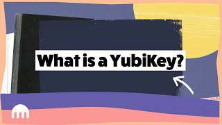 What is a YubiKey?