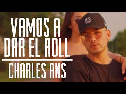 Vamos A Dar El Roll Charles Ans Official Video