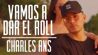 Vamos A Dar El Roll Charles Ans Official Video