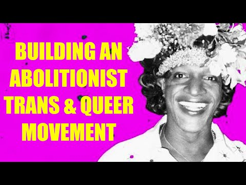 Building An Abolitionist Trans & Queer Movement (Part 2)