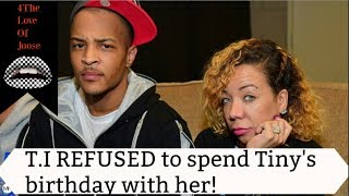 T.I REFUSED to spend Tiny's birthday with her!