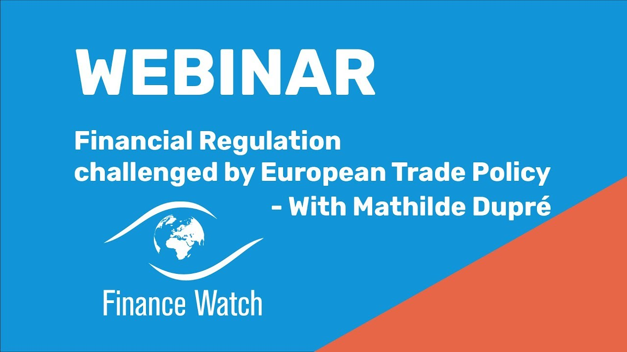 Finance Watch Webinar: Financial Regulation challenged by European Trade Policy