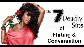 7 Deadly Conversation and Flirting Mistakes Men Make
