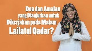 Apakah Ada Doa dan Amalan yang Dianjurkan untuk Dikerjakan pada Malam Lailatul Qadar?