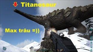 ARK: Survival Evolved #37 - Thằn lằn hộ pháp Titanosaur, Quá trâu so với quy định =))