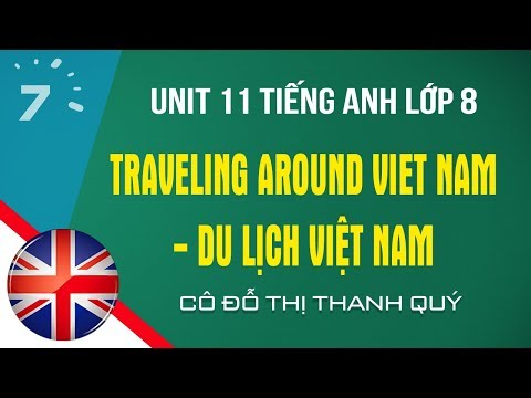 Unit 11 Tiếng Anh lớp 8: Traveling around Viet Nam