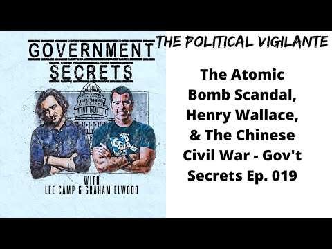 The Atomic Bomb Scandal, Henry Wallace, & The Chinese Civil War   Gov't Secrets Ep  019