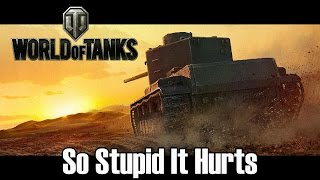 World of Tanks - So Stupid It Hurts