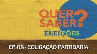 Quer Saber - Episódio 08: COLIGAÇÃO PARTIDÁRIA