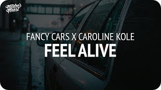 Fancy Cars X Caroline Kole   Feel Alive