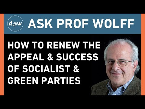 AskProfWolff: How To Renew the Appeal & Success of Socialist & Green Parties