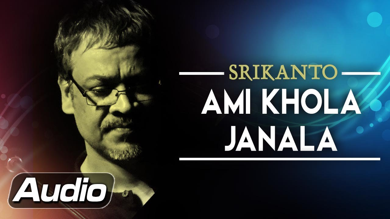 Ami Khola Janala Lyrics (আমি খোলা জানালা) by Srikanto Acharya - Srikanto Acharya Lyrics