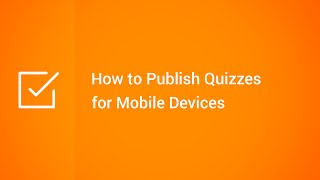 How to Publish Quizzes for Mobile Devices