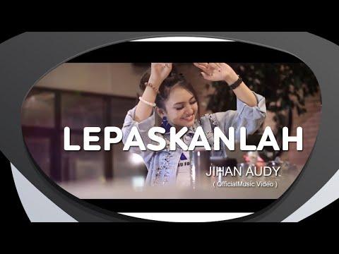 , title : 'Jihan Audy - Lepaskanlah (Official Music Video)'